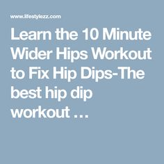 Learn the 10 Minute Wider Hips Workout to Fix Hip Dips-The best hip dip workout …