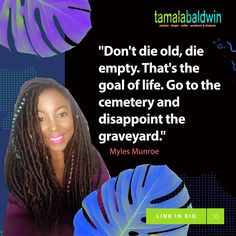 "💋💖🌟""Don't die old, die empty."" That's the goal of life. Go to the cemetery and disappoint the graveyard."" Myles Munroe #becomingloveproject   Tomorrow is not promised, so why not give the best of what exists within you to the world? All that you have been given is meant to be shared with us. Die empty."