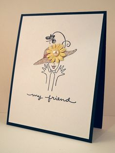 My Friend by Jennifer Ingle (perfect; I've got a stamp set of women with hats; always loved the set but was minus the inspiration; now I know what to do with it!)