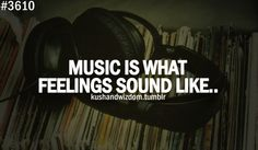 Music is what feelings sound like. I'm going to use this quote in therapy with teens by having them make playlists to share their feelings.