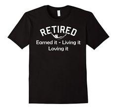 Men's Retired T Shirt Earned It Living It Loving It TEE M... https://www.amazon.com/dp/B01N3TQFXR/ref=cm_sw_r_pi_dp_x_8XEyybBABY0J5