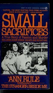 Small Sacrifices -Ann Rule (my very first read of Ann's)