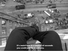 its weird how in a matter of seconds you could just be a memory