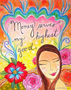 Money serves my highest good...  What beliefs do you harbor about money that might be holding you back?  by Lori Portka loriportka.com