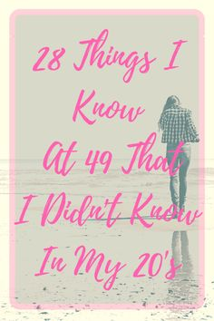 28 Things I Know at 49 That I Didn't In My 20's | Reinventing Julie