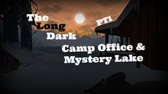 The Long Dark: EP3 Camp Office & Mystery Lake - Walkthrough The Rev takes you out into the wilds to find more cabins and frozen lakes....