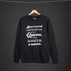 Always be yourself. unless you can be a unicorn. Then always be a unicorn. unisex sweater black: 39,90€
