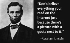 Abraham Lincoln on trusting what you see on the internet.