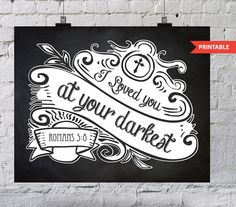 """8x10 PRINTABLE instant download! """"I loved you at your darkest"""" ~Romas 5:8~ Print, Frame, Done. Beautiful scripture for your home or office. on Etsy, $5.00"""