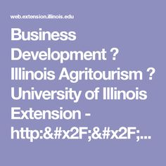 Business Development — Illinois Agritourism — University of Illinois Extension - http://web.extension.illinois.edu/agritourism/business.cfm