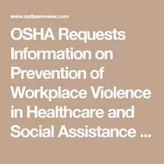 OSHA Requests Information on Prevention of Workplace Violence in Healthcare and Social Assistance | The National Law Review