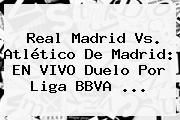 http://tecnoautos.com/wp-content/uploads/imagenes/tendencias/thumbs/real-madrid-vs-atletico-de-madrid-en-vivo-duelo-por-liga-bbva.jpg Real Madrid Vs Atletico De Madrid. Real Madrid vs. Atlético de Madrid: EN VIVO duelo por Liga BBVA ..., Enlaces, Imágenes, Videos y Tweets - http://tecnoautos.com/actualidad/real-madrid-vs-atletico-de-madrid-real-madrid-vs-atletico-de-madrid-en-vivo-duelo-por-liga-bbva/
