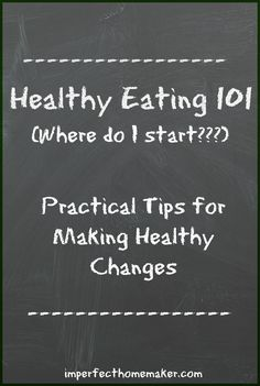 Healthy Eating 101 - such a practical approach to making healthy changes!