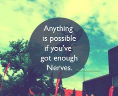 Anything is possible quotes quote life inspirational wisdom lesson nerves