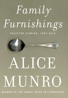 """Family Furnishings: Selected Stories, 1995 - 2014 by Alice Munro (""""master of the contemporary short story""""). Best Books Of 2014, Good Books, Books To Read, Alice Munro, Nobel Prize In Literature, Story Writer, Reading Challenge, Reading Lists, Book Lists"""