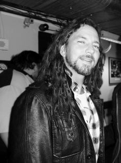 Eddie Vedder- a gorgeous man with one of the best voices. A great inspiration to stay dedicated to those who truly love you and not let fame change you or what you wanna do in this world.