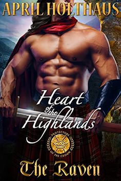 Heart of the Highlands: The Raven: Prequel (Protectors of the Crown) by April Holthaus The Englishman, The Protector, Historical Romance, The Crown, Love Reading, Free Books, Raven, Love Her, Ebooks