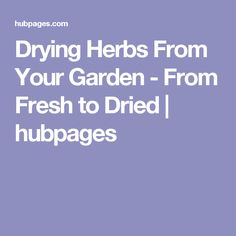 Drying Herbs From Your Garden - From Fresh to Dried   hubpages
