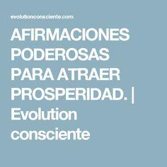 AFIRMACIONES PODEROSAS PARA ATRAER PROSPERIDAD. | Evolution consciente