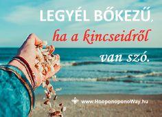Hálát adok a mai napért. Legyél bőkezű, ha a kincseidről van szó. Használd jól a tehetségedet. Találd meg a küldetésedet. Áraszd magadból a szeretetet. Az Univerzum gondoskodik róla, hogy a lehető legjobban kamatozzon minden befektetésed.  Így szeretlek, Élet!  Köszönöm. Szeretlek ❤ ⚜ Ho'oponoponoWay Magyarország ⚜