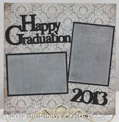 """Happy Graduation 2013"" Basic Premade Scrapbook Page 12x12 Layout for Album made by www.autumnscraftycorner.com."