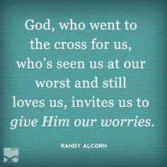 """""""God, who went to the cross for us, who's seen us at our worst and still loves us, invites us to give Him our worries. Jesus Is Lord, Jesus Christ, God, Randy Alcorn, Christian Inspiration, Our Love, Christian Quotes, Letter Board, No Worries"""