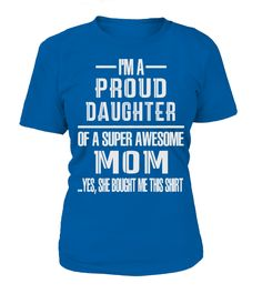 Mothers Day T Shirts ! Proud Daughter  #gift #idea #shirt #image #family #myson #mentee #father #mother #grandfather