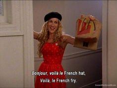 """""""Bonjou, voila le French hat, Voila le French fry.""""  ~Carrie.  Season 2 Episode 12 """"La Douleur Exquise!"""""""