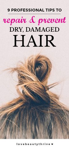 9 professional tips to repair prevent dry damaged hair love beauty thrive lovebeautythrive com all about hair growth oil tips to learn products to try Capsule Wardrobe Essentials, Hair Care Routine, Hair Care Tips, Tips For Dry Hair, Natural Hair Care, Natural Hair Styles, Natural Beauty, Organic Beauty, Healthy Hair Tips