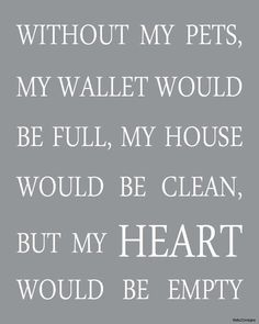 Without my pets ... my heart would be   empty  8x10 digital print
