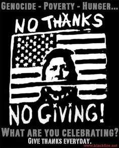 my husband teaches grade urban…and he does not celebrate thanksgiving or columbus day, but he explains why…the kids get it…and i am so proud of him…gg------Native American Anti-Thanksgiving Poster Native American T Shirts, Native American History, Native American Indians, Native Americans, Native Indian, African Americans, Native Art, Indian Art, Thanksgiving History