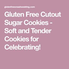 Gluten Free Cutout Sugar Cookies - Soft and Tender Cookies for Celebrating!