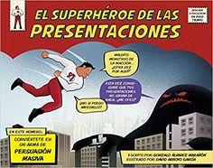 El superhéroe de las presentaciones: Conviértete en un arma de persuasión masiva: Amazon.es: Gonzalo Álvarez Marañón, David Arroyo García: Libros