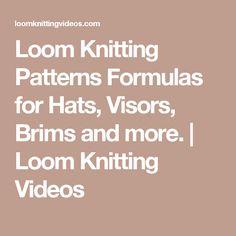 Loom Knitting Patterns Formulas for Hats, Visors, Brims and more. | Loom Knitting Videos