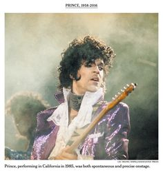 April 22, 2016 LIU HEUNG SHING/ASSOCIATED PRESS Prince, performing in California in 1985, was both spontaneous and precise onstage.