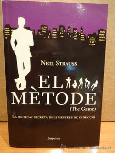 EL MÈTODE ( THE GAME ) NEIL STRAUSS. ED. EMPÚRIES - 2006. LIBRO NUEVO.