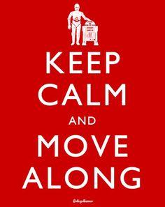 Keep Calm and Move Along. #keep_calm #movies #star_wars