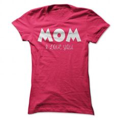 This mom mama mommy mum mummy mother shirt will be a great gift for you or your friend: Mothers Day - I Love You - Mom Mommy Mum Mummy Mother Tee Shirts T-Shirts