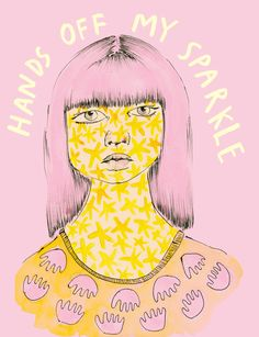 Hands off my sparkle illustration by Ambivalently Yours Hippie Wallpaper, Smash The Patriarchy, Brooklyn Baby, Feminist Art, Body Love, Wall Collage, Girl Power, Art Lessons, Street Art
