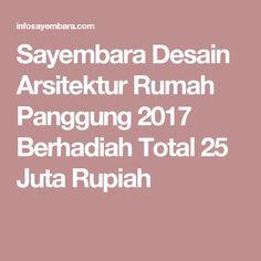 Sayembara Desain Arsitektur Rumah Panggung 2017 Berhadiah Total 25 Juta Rupiah