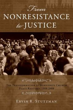 From Nonresistance to Justice: The Transformation of Mennonite Church Peace Rhetoric. by Ervin R Stutzman. Religious Studies, Christian Families, Family Movies, Critical Thinking, Reading Lists, Nonfiction, My Books, Things To Come, Author