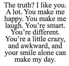 Truth is.. I kinda sorta like you alot.