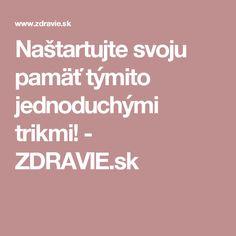 Naštartujte svoju pamäť týmito jednoduchými trikmi! - ZDRAVIE.sk