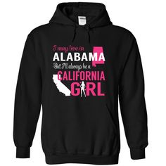 I May Live in Alabama But I Will Always Be a California Girl, Order HERE ==> https://www.sunfrog.com/States/I-May-Live-in-Alabama-But-I-Will-Always-Be-a-California-Girl-pnpohlimcw-Black-Hoodie.html?53624, Please tag & share with your friends who would love it , #christmasgifts #jeepsafari #superbowl