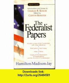 The Federalist Papers (9780131926172) Alexander Hamilton, James Madison, john Jay, Clinton Rossiter, Charles R. Kesler , ISBN-10: 0131926179  , ISBN-13: 978-0131926172 ,  , tutorials , pdf , ebook , torrent , downloads , rapidshare , filesonic , hotfile , megaupload , fileserve