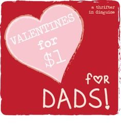 This Valentine's Day, Don't Forget Dad! Fun post about easy, $1 gifts for dads.