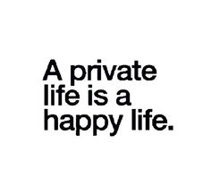 A private life is a happy life!