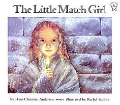 The Little Match Girl  (special memory - when they printed this in local newspaper on Christmas Eve and laying in bed next to my precious mother as she read this to me...LOVE)