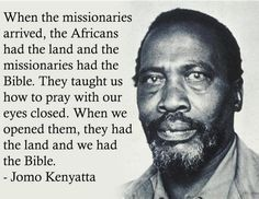 """I love this quote by Jomo Kenyatta how colonialists used religion to dupe the masses. Cogito Ergo Sum, Jomo Kenyatta, Atheist Quotes, Atheist Humor, Activism Quotes, By Any Means Necessary, Black History Facts, Black History People, African American History"