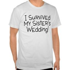 I Survived My Sisters Wedding Shirts so please read the important details before your purchasing anyway here is the best buyDiscount Deals          I Survived My Sisters Wedding Shirts Online Secure Check out Quick and Easy...